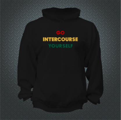 Go Intercourse Yourself Hoodie Front