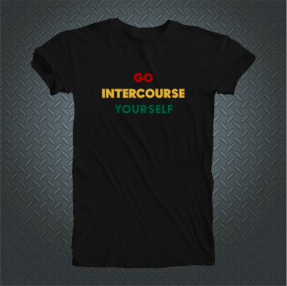 Go Intercourse Yourself Tshirt Front