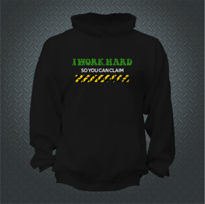 I Work Hard So You Can Claim Benefits Hoodie Front