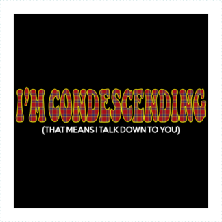 Im Condescending That Means I Talk Down To You Logo