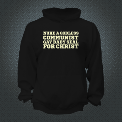 Nuke A Godless Communist Gay Baby Seal For Christ Hoodie Front