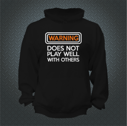 Warning Does Not Play Well With Others Hoodie Front