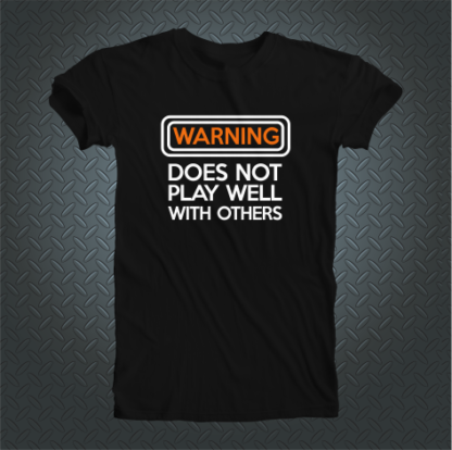 Warning Does Not Play Well With Others Tshirt Front