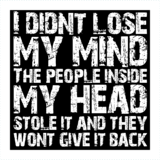 I Didnt Lose My Mind The People Inside My Head Stole It And They Wont Give It Back Logo