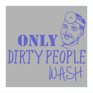Only Dirty People Wash
