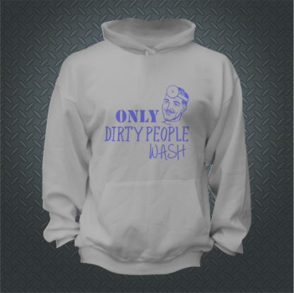 Only Dirty People Wash Hoodie