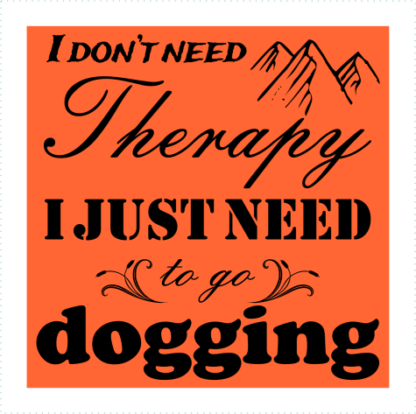 I Dont Need Therapy I Just Need To Go Dogging