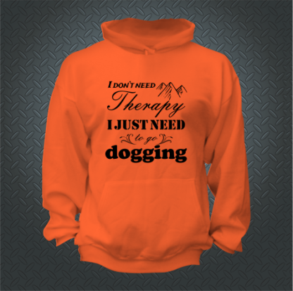 I Dont Need Therapy I Just Need To Go Dogging Hoodie