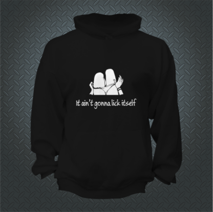 It Aint Gonna Lick Itself Hoodie