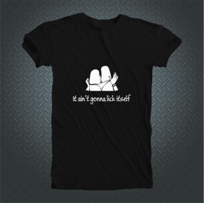 It Aint Gonna Lick Itself Tshirt