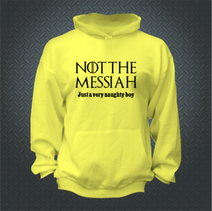 Not The Messiah Just A Very Naughty Boy Hoodie