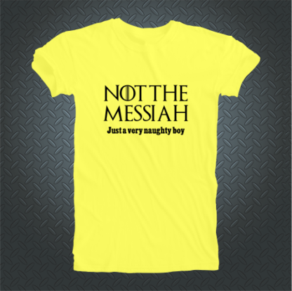 Not The Messiah Just A Very Naughty Boy Tshirt